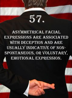 Deception Tip 57 - How To Detect Deception - A Guide To Deception Author Spencer Coffman. 57. Asymmetrical facial expressions are associated with deception