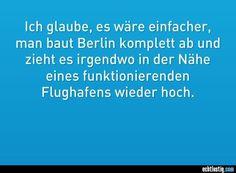 Berlin komplett abbauen und in der Nähe eines Flughafens wieder aufbauen