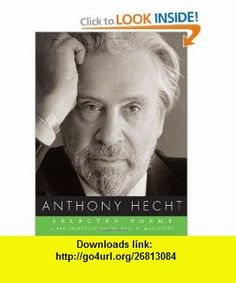 Selected Poems (9780375711985) Anthony Hecht, J.D. McClatchy , ISBN-10: 0375711988  , ISBN-13: 978-0375711985 ,  , tutorials , pdf , ebook , torrent , downloads , rapidshare , filesonic , hotfile , megaupload , fileserve