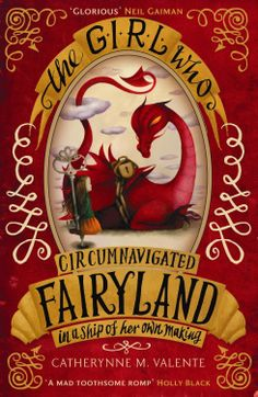 The Girl Who Circumnavigated Fairyland in a Ship of Her Own Making: Amazon.co.uk: Catherynne M. Valente: Books
