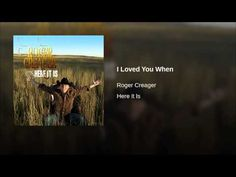 I Loved You When by Roger Creager