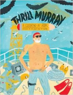 Thrill Murray (coloring book): Mike Coley, Brooke Olsen, Nicholas Stevenson, Anneka Lange, Logan Fitzpatrick, Jaypee Murray, Alice Devine, B...