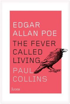 AmazonSmile: Edgar Allan Poe: The Fever Called Living (Icons) eBook: Paul Collins: Kindle Store