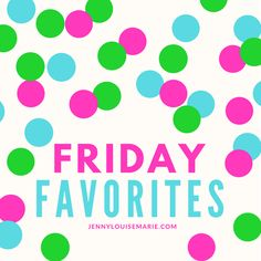 Friday Favorites ~ Jenny Louise Marie
