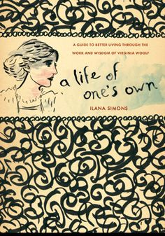 A Life of One's Own: A Guide to Better Living Through the Work and Wisdom of Virginia Woolf Best Book Covers, Book Cover Art, Book Cover Design, Book Design, Book Art, Bloomsbury Group, Ebook Cover, Book Jacket, Virginia Woolf