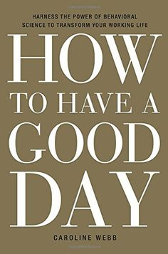 How to Have a Good Day: Harness the Power of Behavioral Science to Transform Your Working Life by Caroline Webb http://www.amazon.co.uk/dp/0553419633/ref=cm_sw_r_pi_dp_WglUwb0S0MEJD