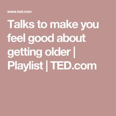 TED Talks to make you feel good about getting older Inspirational Ted Talks, Ted Talks Video, Education Humor, Science Education, Health Education, Physical Education, Always Learning, Coping Skills, Self Development