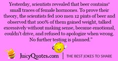 Funny alcohol jokes and drinking jokes. Perfect for a funny night out. Will make you and your friends laugh. Also check our thousands of other jokes. - Page 2 Alcohol Jokes, Funny Alcohol, Drinking Jokes, Pint Of Beer, Female Hormones, Friends Laughing, Weight Gain, Puns, Funny Jokes