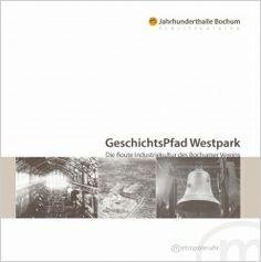 GeschichtsPfad Westpark Über 170 Jahre prägte der Bochumer Verein für Bergbau und Gussstahlfabrikation, eines der größten Montanunternehmen des Ruhrgebiets, Arbeit und Leben im Bochumer Westend.