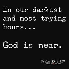 Yea, though I walk through the valley of the shadow of death, I will fear no evil: for Thou art with me; Thy rod and Thy staff they comfort me. Psa. 23:4 KJV