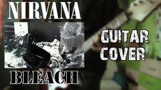 Nirvana- Bleach | Full Album Guitar Cover|
