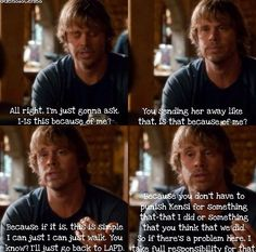 Ah poor Deeks he is taking the blame for Kensi going away