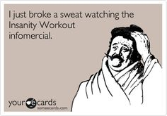 I just broke a sweat watching the Insanity Workout infomercial.