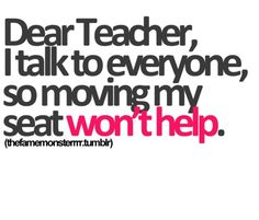 Daily Jokes: Dear Teacher I talk to everyone so moving my seat won ...