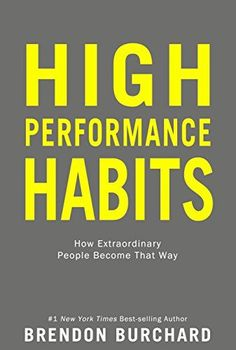 High Performance Habits: How Extraordinary People Become ...
