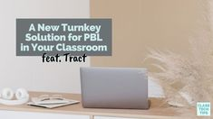 A New Turnkey Solution for PBL in Your Classroom - Class Tech Tips Project Based Learning, Letter Board, Classroom, Tech, Student, Lettering, Education, Projects, Class Room