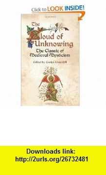 The Cloud of Unknowing The Classic of Medieval Mysticism (9780486432038) Evelyn Underhill , ISBN-10: 0486432033  , ISBN-13: 978-0486432038 ,  , tutorials , pdf , ebook , torrent , downloads , rapidshare , filesonic , hotfile , megaupload , fileserve