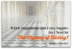 Which Supplements and Extra Supplies Do I Need for The Mystery of History?
