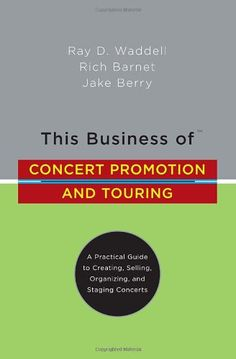 """This Business of Concert Promotion and Touring: """"A Practical Guide to Creating, Selling, Organizing, and Staging Concerts"""" by Ray D. Waddell http://www.amazon.com/dp/0823076873/ref=cm_sw_r_pi_dp_xAU0ub05AY8EK"""