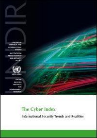 The cyber index : international security trends and realities / [James Andrew Lewis, Gótz Neuneck] ; UNIDIR United Nations Institute for Disarmament Research, Geneva, Switzerland. -- New York ;  Geneva :  United Nations,  2013.