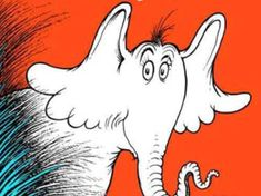 """Horton Hears a Who! by Dr. Seuss - """"A person's a person no matter how small."""""""