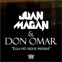 Ella No Sigue Modas - Juan Magán feat Don Omar    http://novedadesmusicalesdiaadia.blogspot.com.es/
