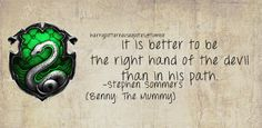 Slytherin: It is better to be the right hand of the devil than in his path