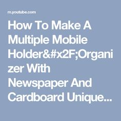 How To Make A Multiple Mobile Holder/Organizer With Newspaper And Cardboard Unique 2 - YouTube