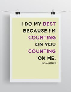 "I do my best because I'm counting on you counting on me. - Maya Angelou Quote - Art Print - 8.5"" x 11"""