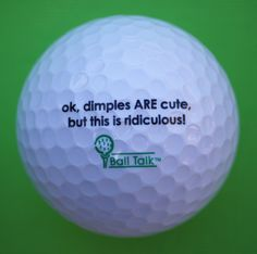 There is BallTalk silliness for just about any age, even the young golfers get a giggle out of the humor that is....'what a golf ball 'might' say...if it could talk ""
