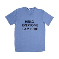 Hello Everyone I Am Here Great Conceited Awesome Amazing Self Aware Cool Proud Pride Prideful SGAL7 Unisex V Neck Shirt