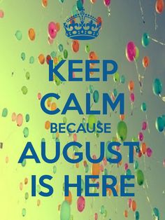 Good KEEP CALM BECAUSE AUGUST IS HERE