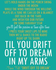 drift off to dream - travis tritt I love this song... It's how we are...