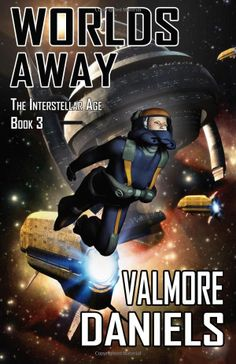 Worlds Away: The Interstellar Age Book 3 (Volume 3) by Valmore Daniels - cover art by Luca Oleastri - www.innovari.it