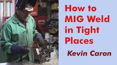 Artist Kevin Caron offers several ways to weld in tight places using a MIG welder