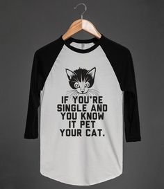 If You're Single And You Know It Pet Your Cat. #Single #Cat #CrazyCatLady #Pet #Relationships