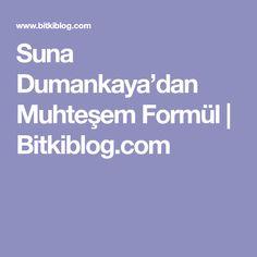 Suna Dumankaya'dan Muhteşem Formül | Bitkiblog.com