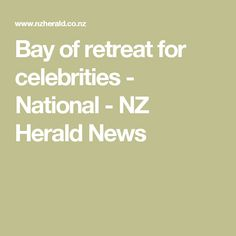 Bay of retreat for celebrities - National - NZ Herald News