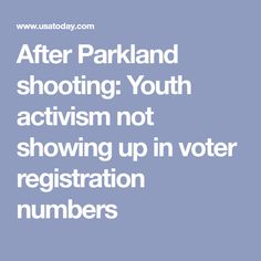 After Parkland shooting: Youth activism not showing up in voter registration numbers