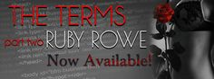 The #ReleaseBlitz for The Terms: Part Two by Ruby Rowe    Title:The Terms: PartTwo  Series:The Terms Duet  Author:Ruby Rowe  Genres:Romantic Suspense Erotica Romance BDSM  Release Date:June 30 2017          Camilla I longed to believe my bond with Ellis w