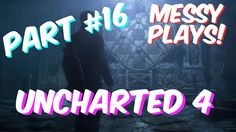 Lets Play - UNCHARTED 4 - Part #16 with Commentary - Messyplays