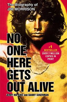 No One Here Gets Out Alive. The biography of Jim Morrison