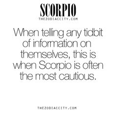 Zodiac Scorpio Facts –When telling any tidbitof information on themselves, this iswhen Scorpio is oftenthe most cautious.For much more on the zodiac signs, click here.