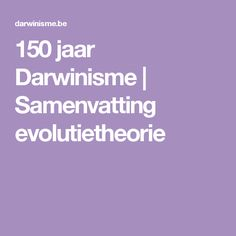 150 jaar Darwinisme | Samenvatting evolutietheorie