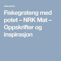 Fiskegrateng med potet – NRK Mat – Oppskrifter og inspirasjon