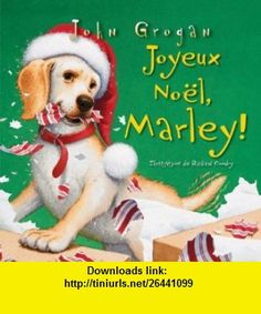 Joyeux Nol, Marley! (French Edition) (9780545982047) John Grogan , ISBN-10: 0545982049  , ISBN-13: 978-0545982047 ,  , tutorials , pdf , ebook , torrent , downloads , rapidshare , filesonic , hotfile , megaupload , fileserve