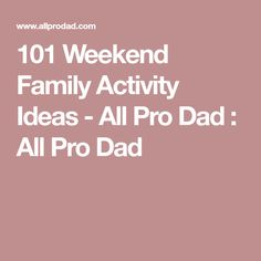 101 Weekend Family Activity Ideas - All Pro Dad : All Pro Dad