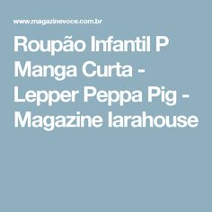 Roupão Infantil P Manga Curta - Lepper Peppa Pig - Magazine Iarahouse