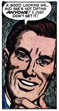 """""""A Good Looking Gal like that....and Shes NOT Dating Anyone?....I Just Don't Get It"""",  Vintage Comic Book Art."""