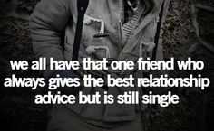 http://quotespictures.com/wp-content/uploads/2013/04/we-all-have-that-one-friend-who-always-gives-the-best-relationship-advice-but-is-still-single-friendship-quote.jpg